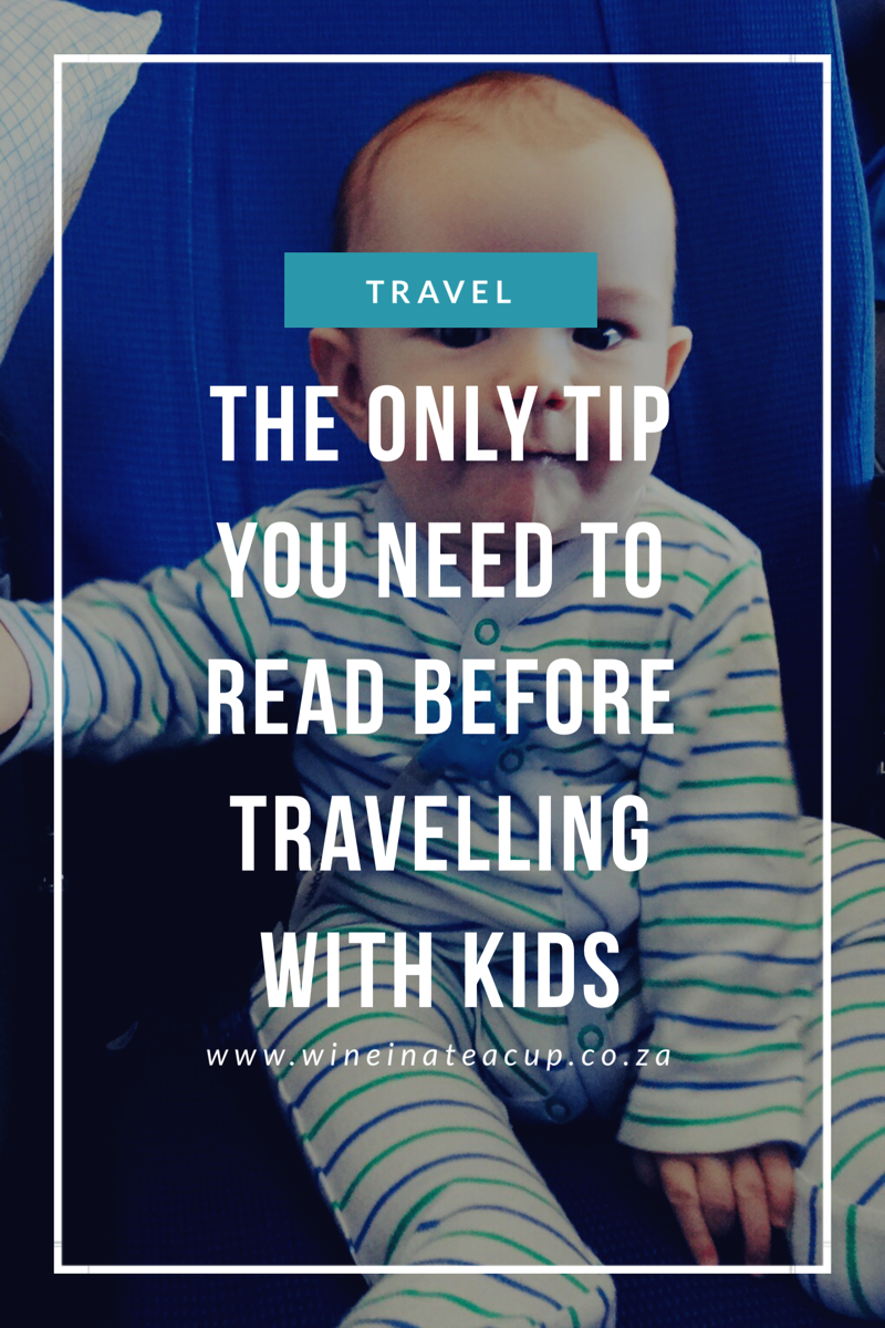 the only tip you need to read before travelling with kids. www.wineinateacup.co.za