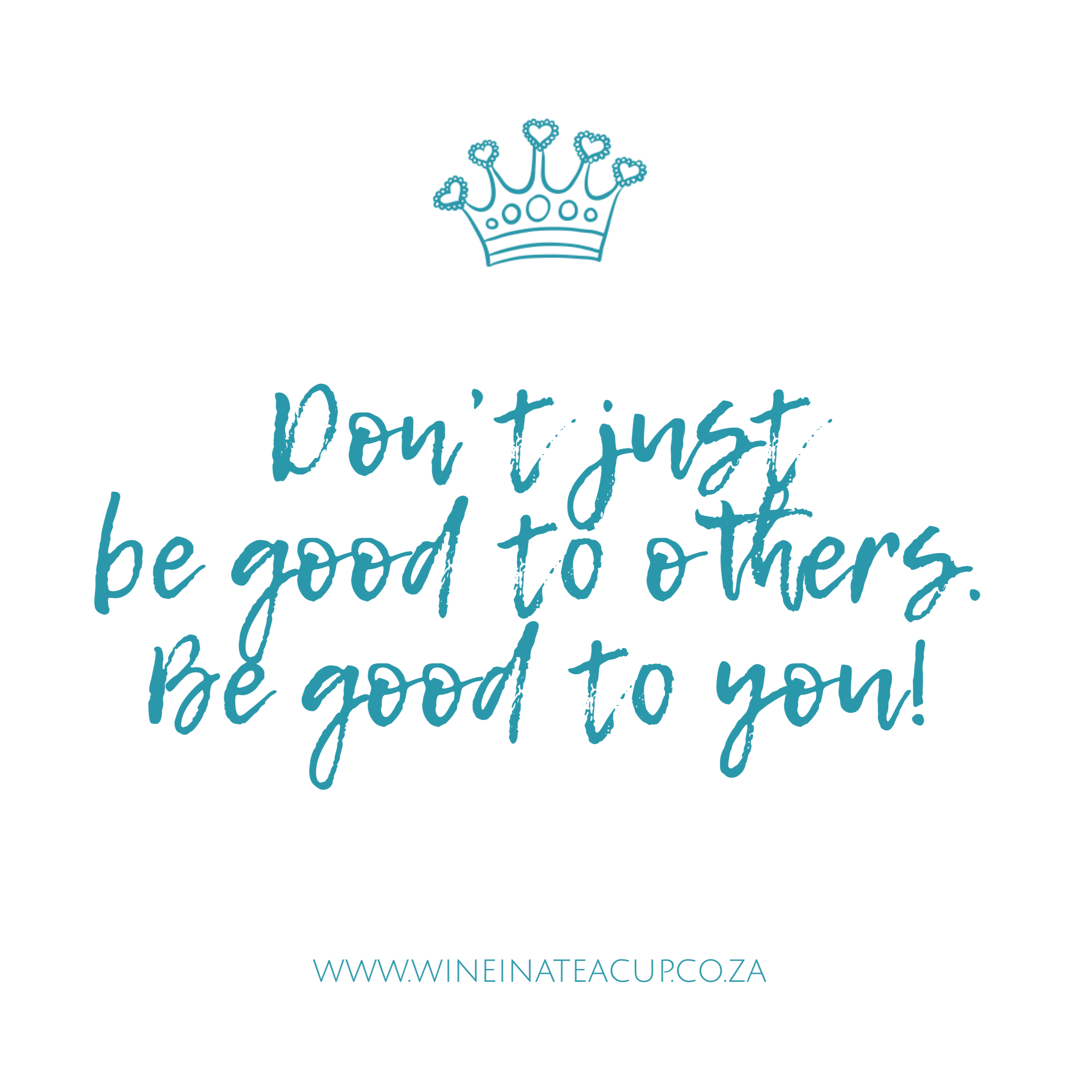 Don't just be good to others, be good to you!