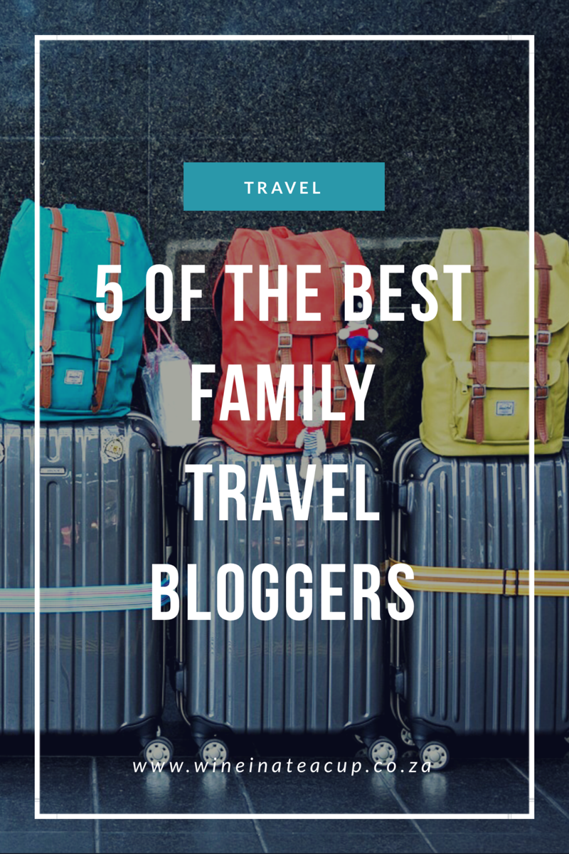 Top 5 Inspirational Family Travel Bloggers www.wineinateacup.com